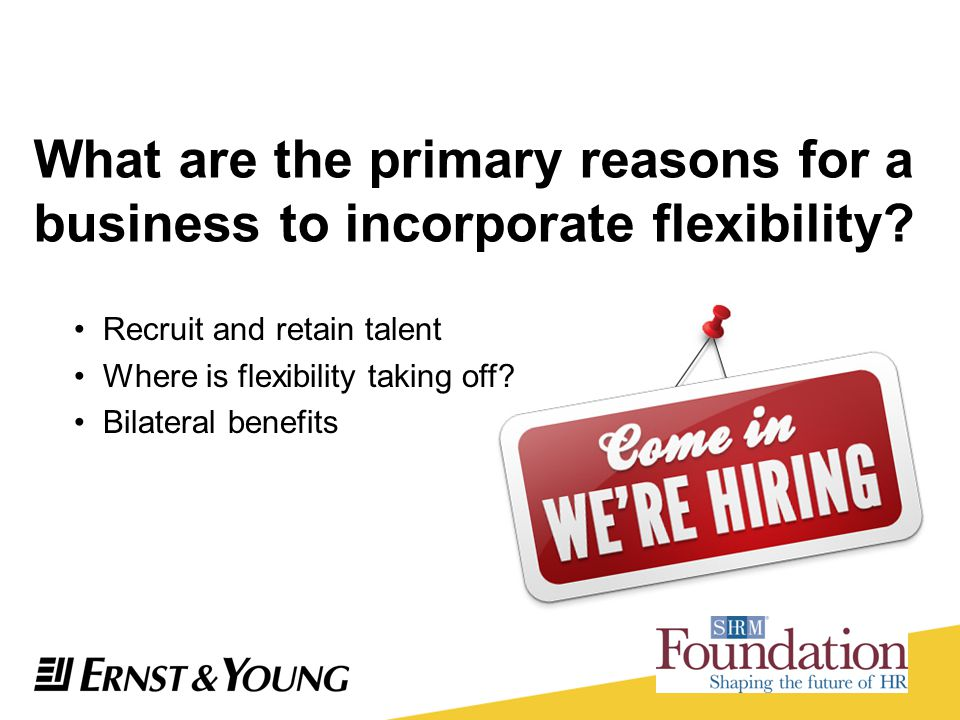 What are the primary reasons for a business to incorporate flexibility