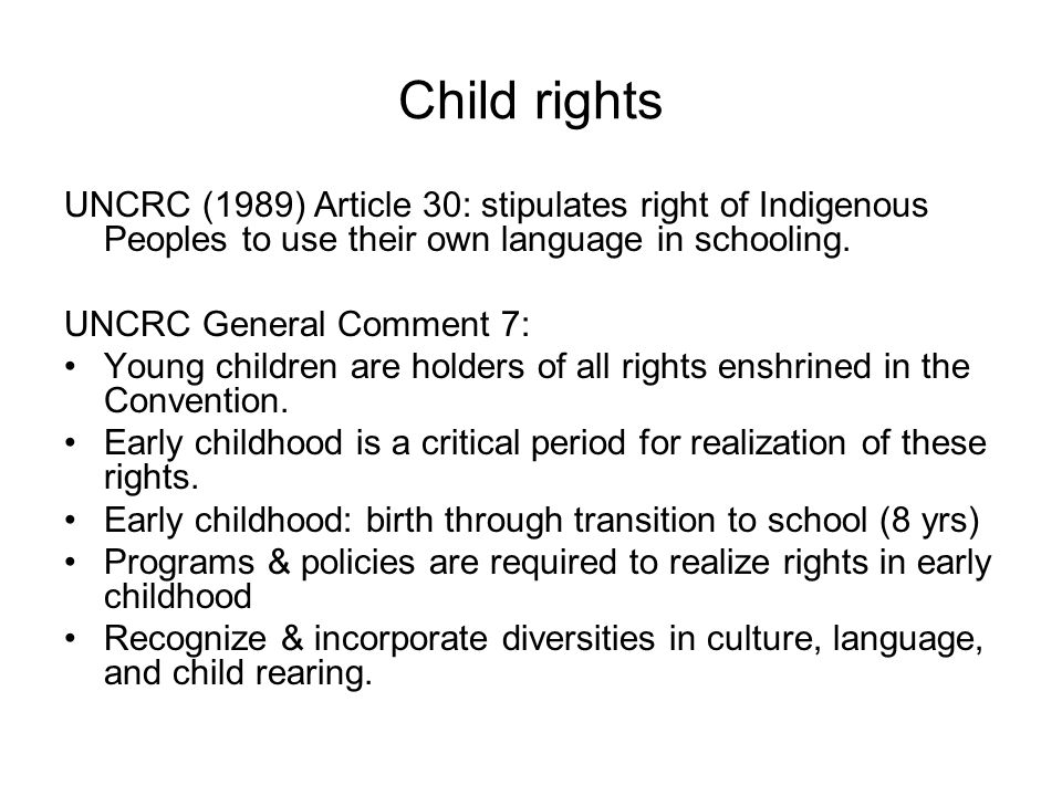 Child rights UNCRC (1989) Article 30: stipulates right of Indigenous Peoples to use their own language in schooling.