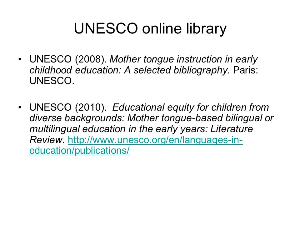 UNESCO online library UNESCO (2008). Mother tongue instruction in early childhood education: A selected bibliography. Paris: UNESCO.