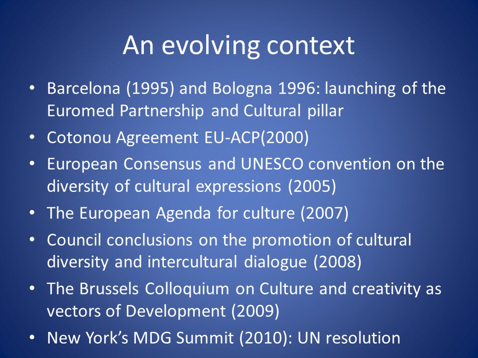 An evolving context Barcelona (1995) and Bologna 1996: launching of the Euromed Partnership and Cultural pillar.