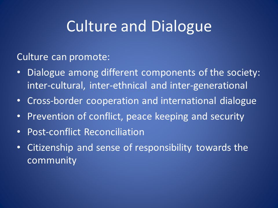Culture and Dialogue Culture can promote:
