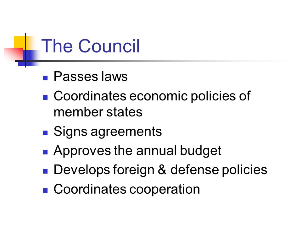The Council Passes laws Coordinates economic policies of member states