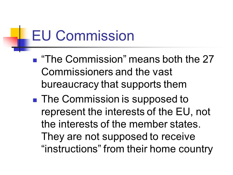 EU Commission The Commission means both the 27 Commissioners and the vast bureaucracy that supports them.