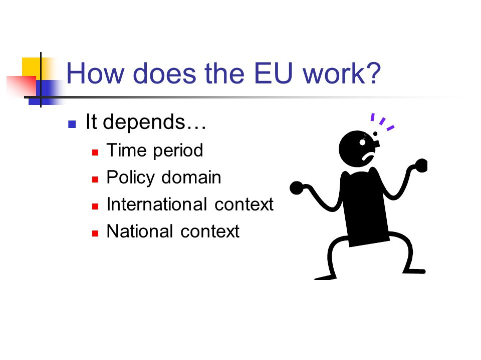 How does the EU work It depends… Time period Policy domain
