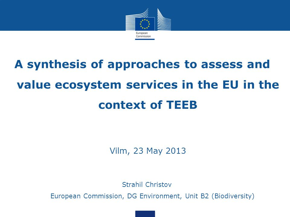 A synthesis of approaches to assess and value ecosystem services in the EU in the context of TEEB Vilm, 23 May 2013