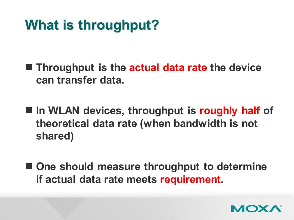 What is throughput Throughput is the actual data rate the device can transfer data.
