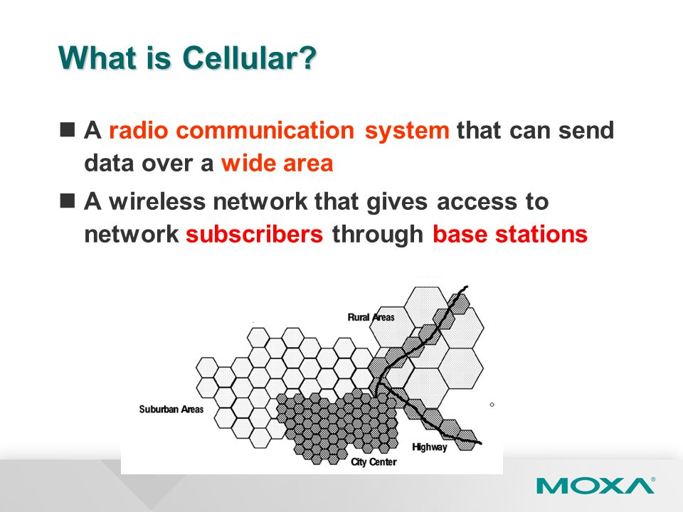 What is Cellular A radio communication system that can send data over a wide area.
