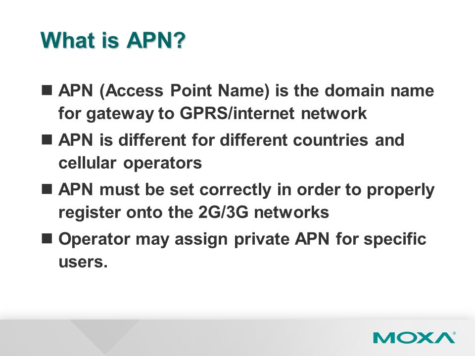 What is APN APN (Access Point Name) is the domain name for gateway to GPRS/internet network.