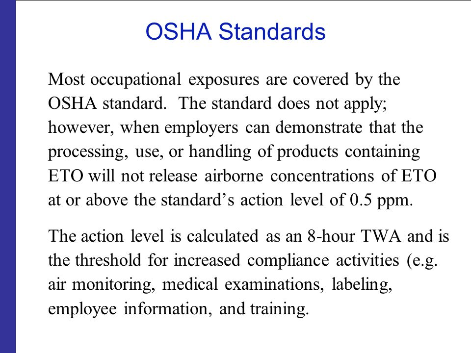 OSHA Standards Most occupational exposures are covered by the