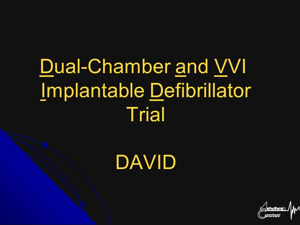 Dual-Chamber and VVI Implantable Defibrillator Trial DAVID