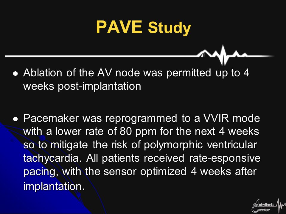 PAVE Study Ablation of the AV node was permitted up to 4 weeks post-implantation.
