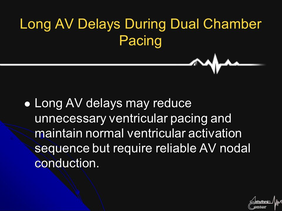 Long AV Delays During Dual Chamber Pacing