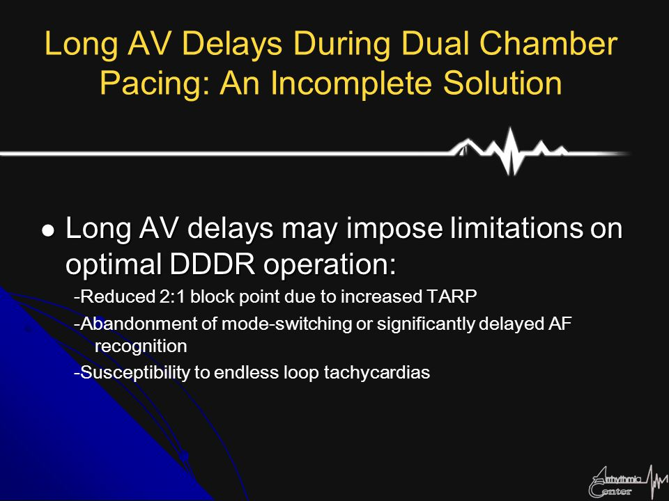 Long AV Delays During Dual Chamber Pacing: An Incomplete Solution