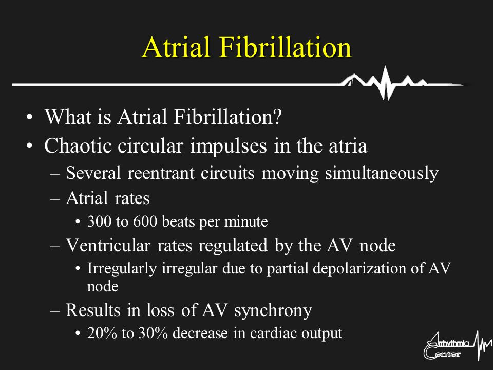 Atrial Fibrillation What is Atrial Fibrillation