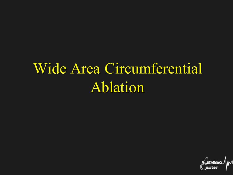 Wide Area Circumferential Ablation