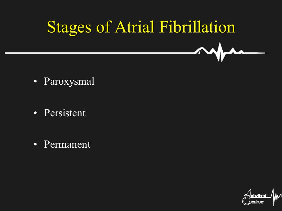 Stages of Atrial Fibrillation