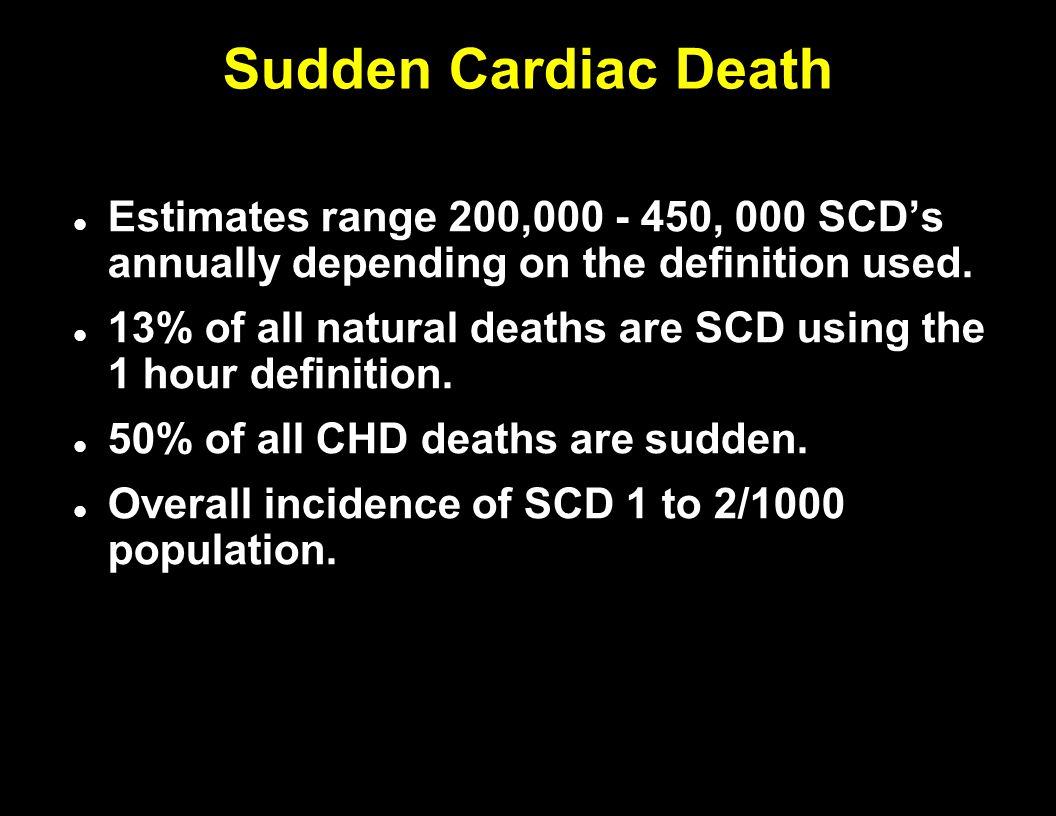 Sudden Cardiac Death Estimates range 200,000 - 450, 000 SCD's annually depending on the definition used.