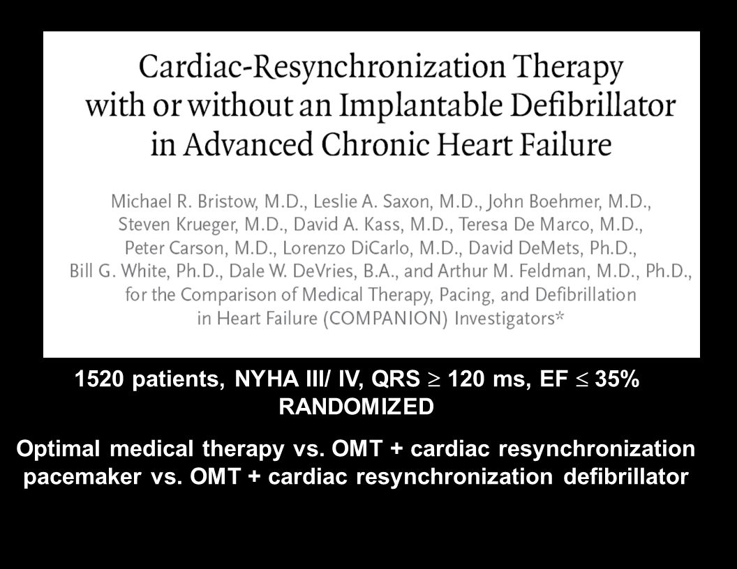 1520 patients, NYHA III/ IV, QRS  120 ms, EF  35% RANDOMIZED