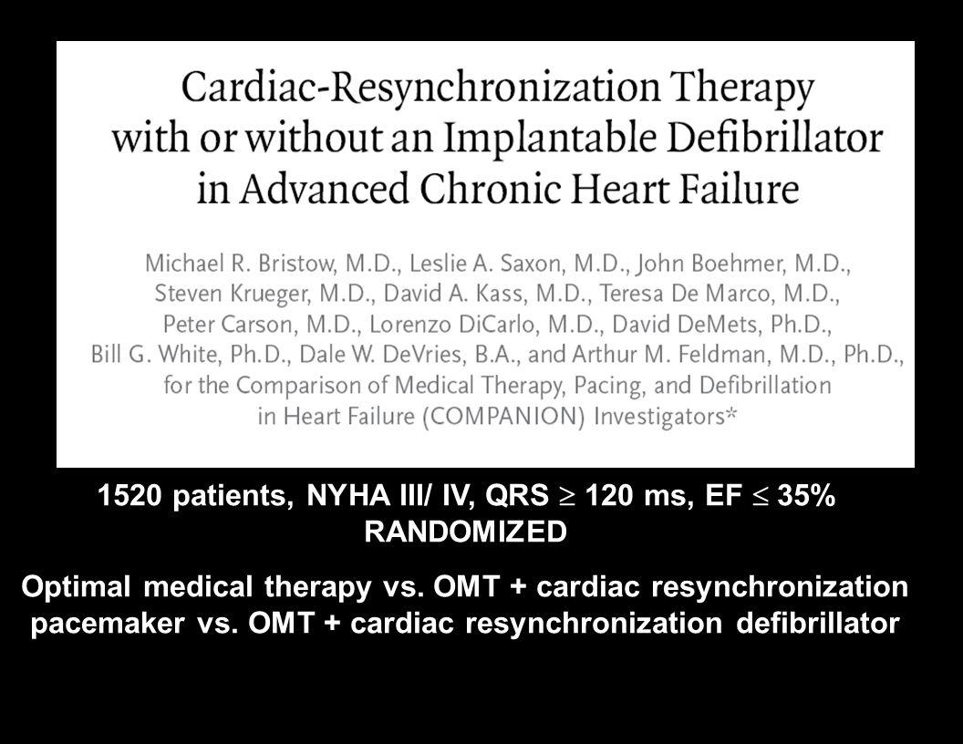 1520 patients, NYHA III/ IV, QRS  120 ms, EF  35% RANDOMIZED