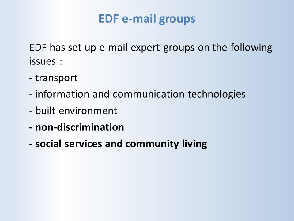 EDF e-mail groups EDF has set up e-mail expert groups on the following issues : - transport. - information and communication technologies.
