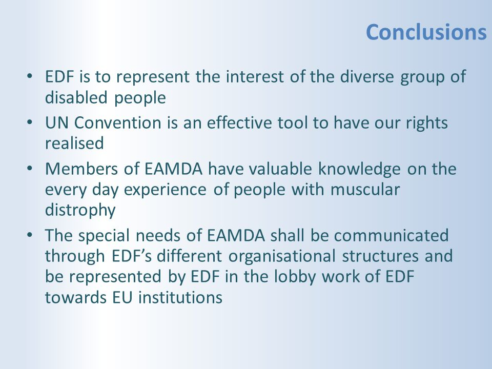 Conclusions EDF is to represent the interest of the diverse group of disabled people. UN Convention is an effective tool to have our rights realised.