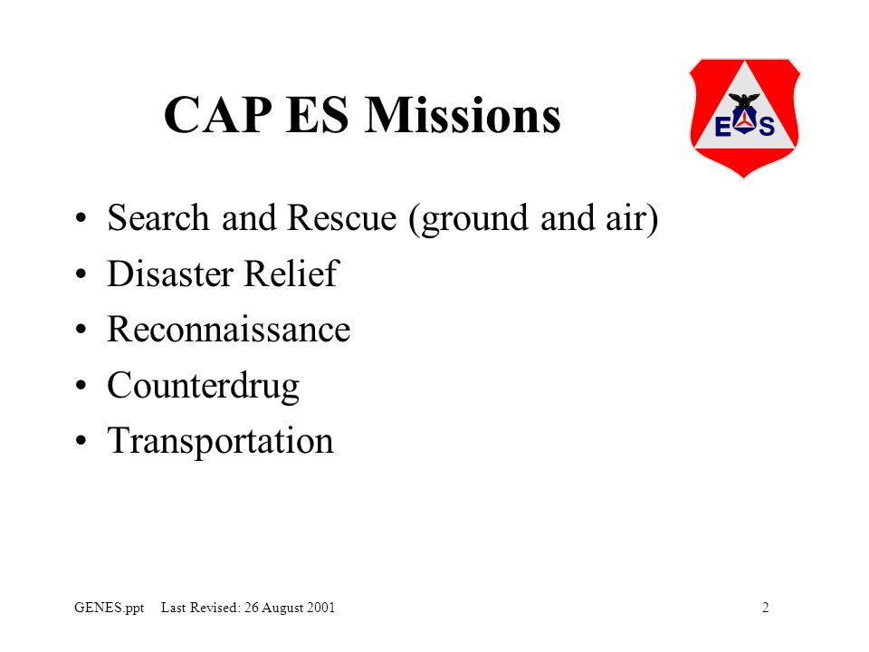 CAP ES Missions Search and Rescue (ground and air) Disaster Relief