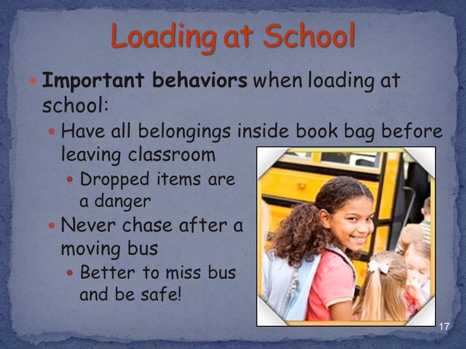 Loading at School Important behaviors when loading at school: