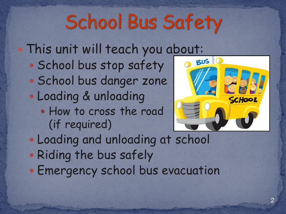 School Bus Safety This unit will teach you about: