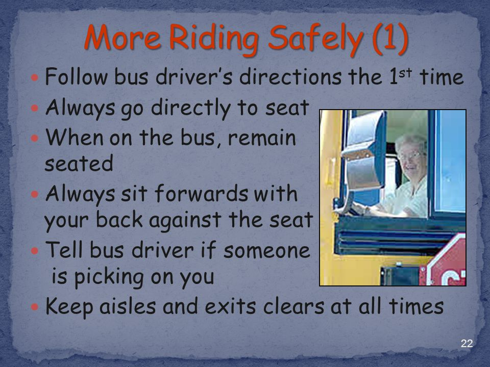 More Riding Safely (1) Follow bus driver's directions the 1st time