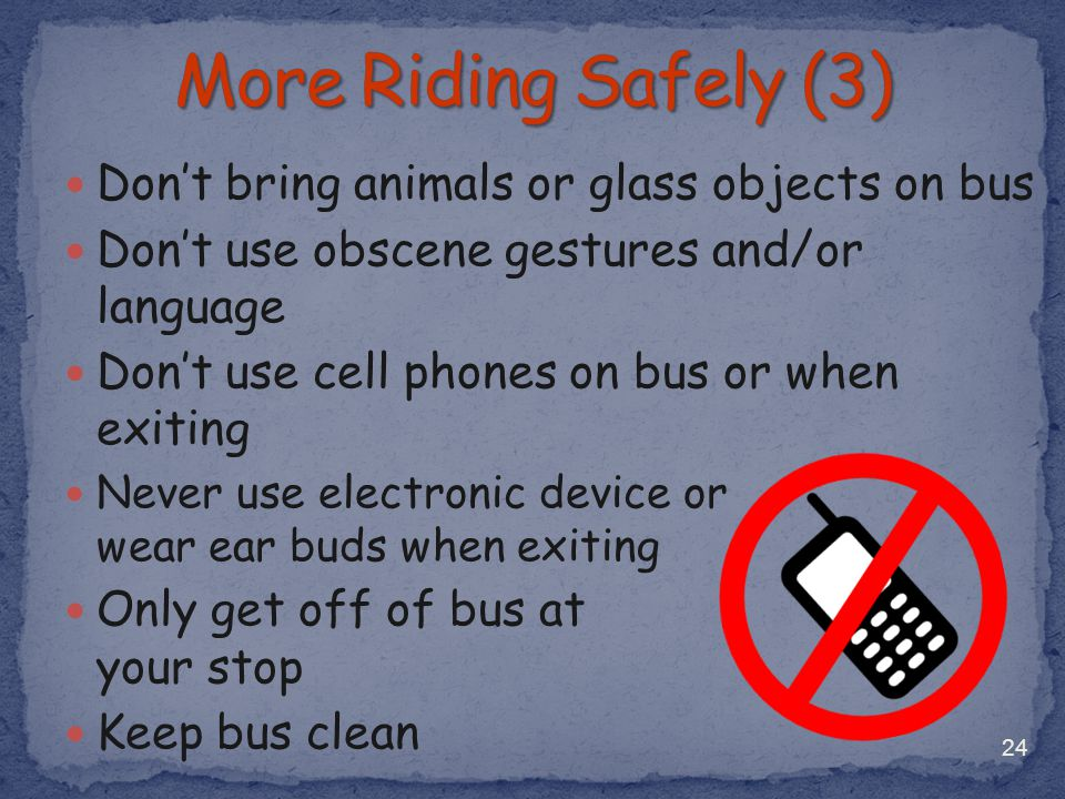 More Riding Safely (3) Don't bring animals or glass objects on bus