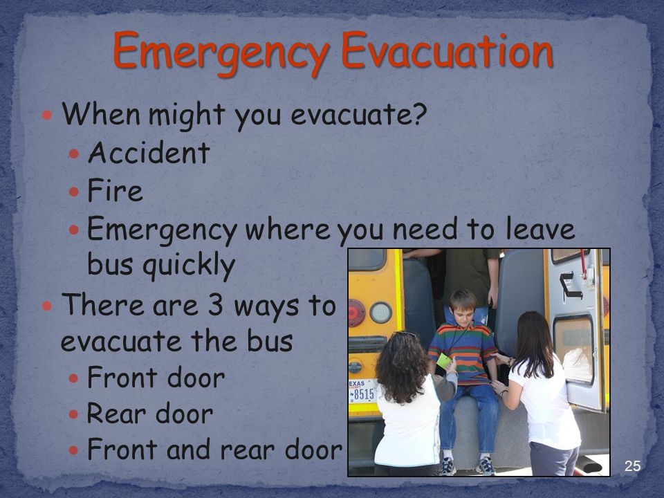 Emergency Evacuation When might you evacuate Accident Fire