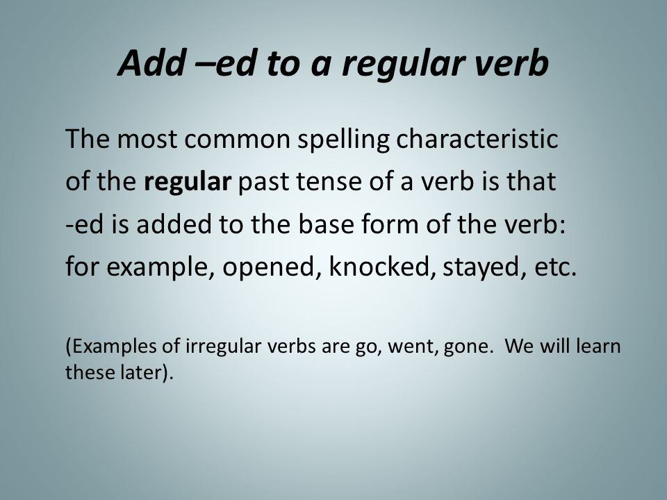 Add –ed to a regular verb