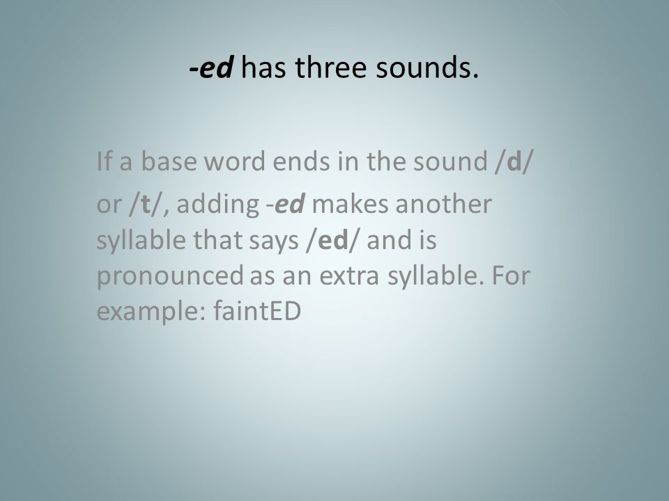-ed has three sounds. If a base word ends in the sound /d/