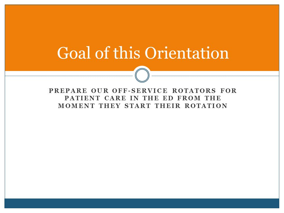 Goal of this Orientation