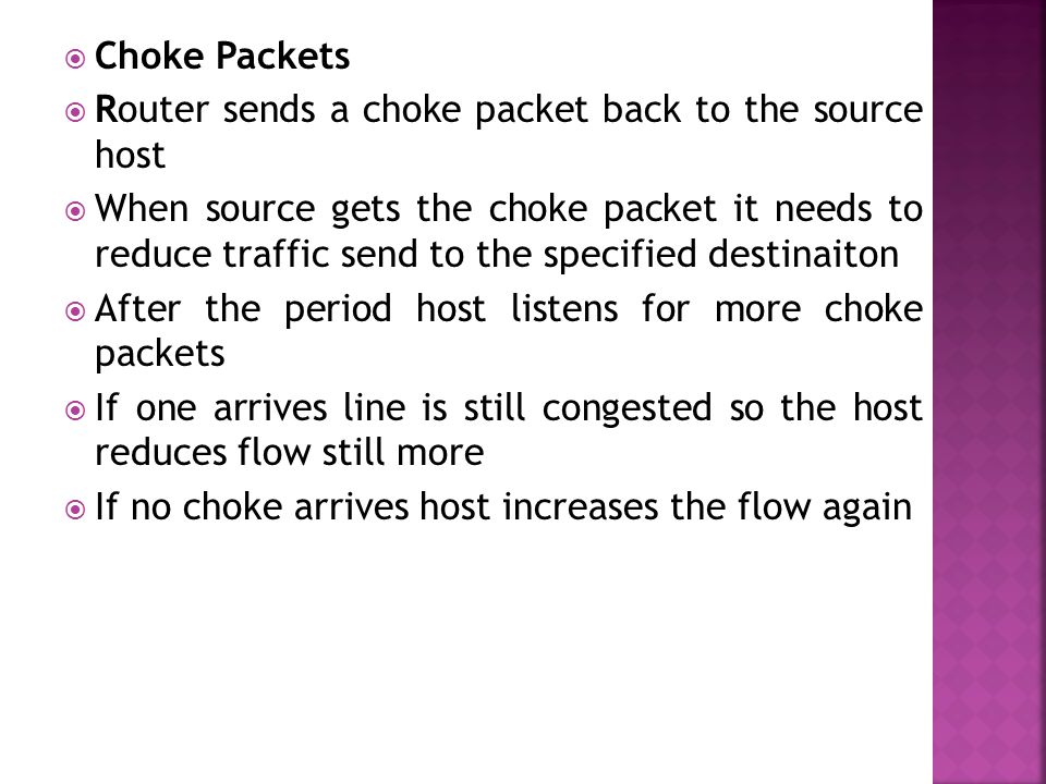 Choke Packets Router sends a choke packet back to the source host.