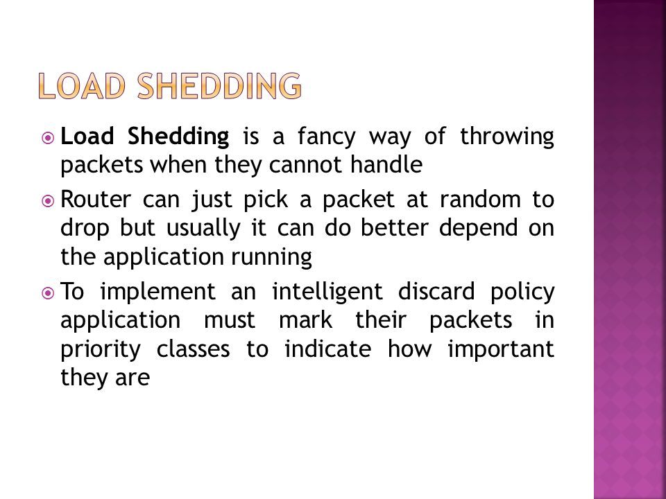 Load Shedding Load Shedding is a fancy way of throwing packets when they cannot handle.