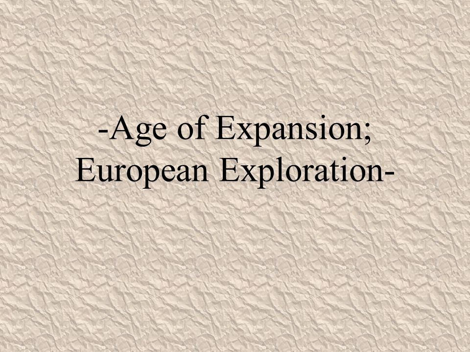 the age of exploration and expansion Glencoe world history modern times © 2010 chapter 6: the age of exploration by clicking on the links below, students can read a summary of the chapter, learn.
