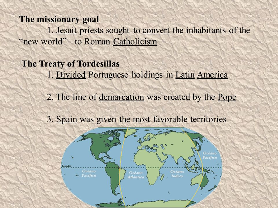 The missionary goal 1. Jesuit priests sought to convert the inhabitants of the new world to Roman Catholicism.