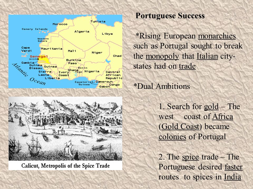 Portuguese Success *Rising European monarchies such as Portugal sought to break the monopoly that Italian city-states had on trade.