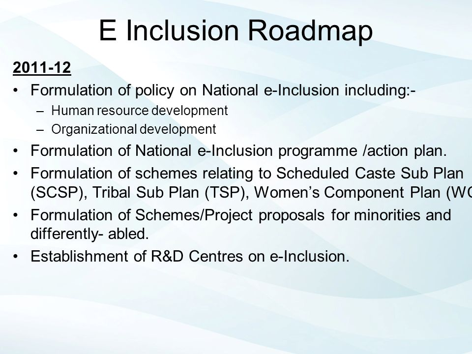 E Inclusion Roadmap 2011-12. Formulation of policy on National e-Inclusion including:- Human resource development.
