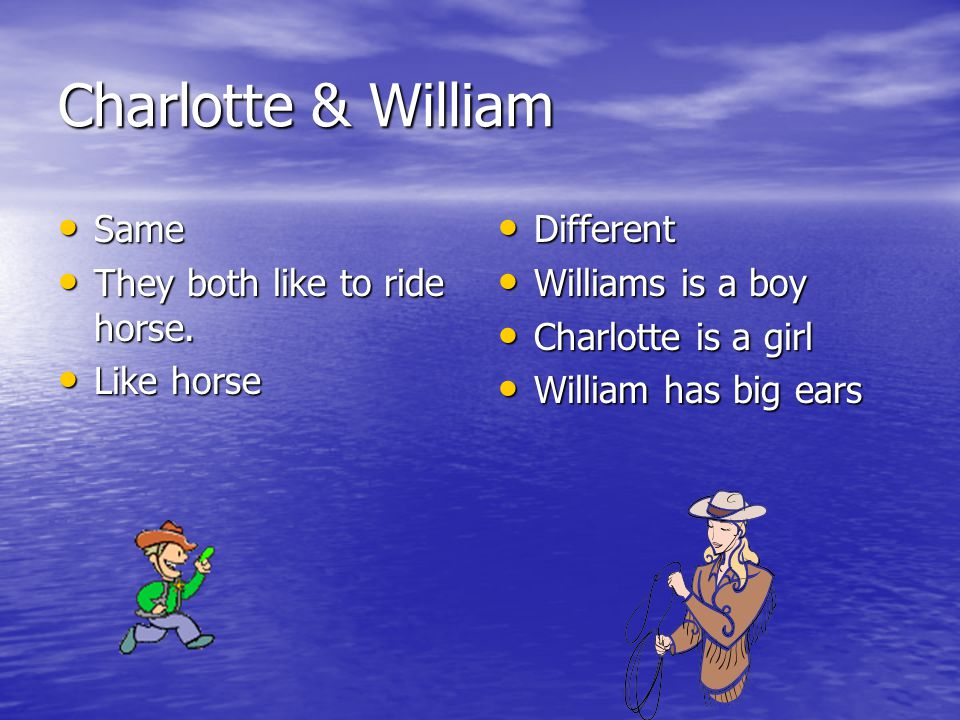 Charlotte & William Same They both like to ride horse. Like horse