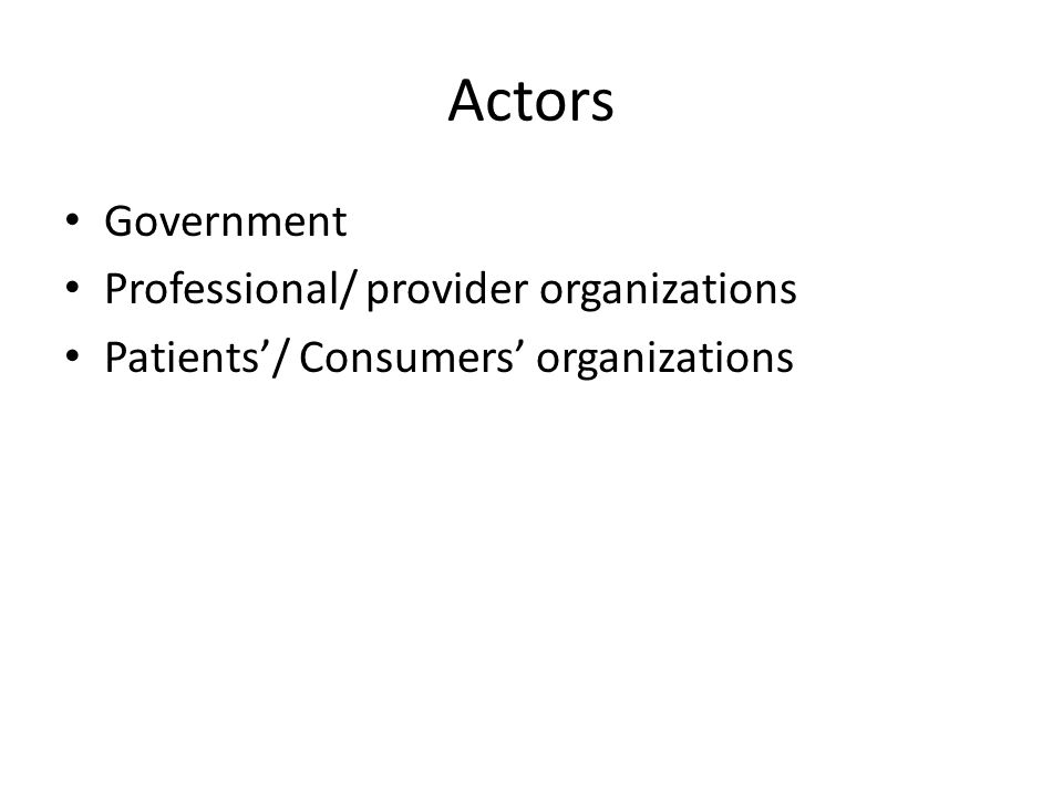 Actors Government Professional/ provider organizations