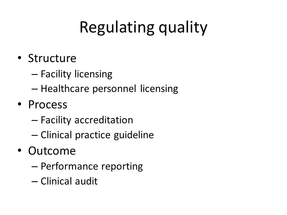Regulating quality Structure Process Outcome Facility licensing