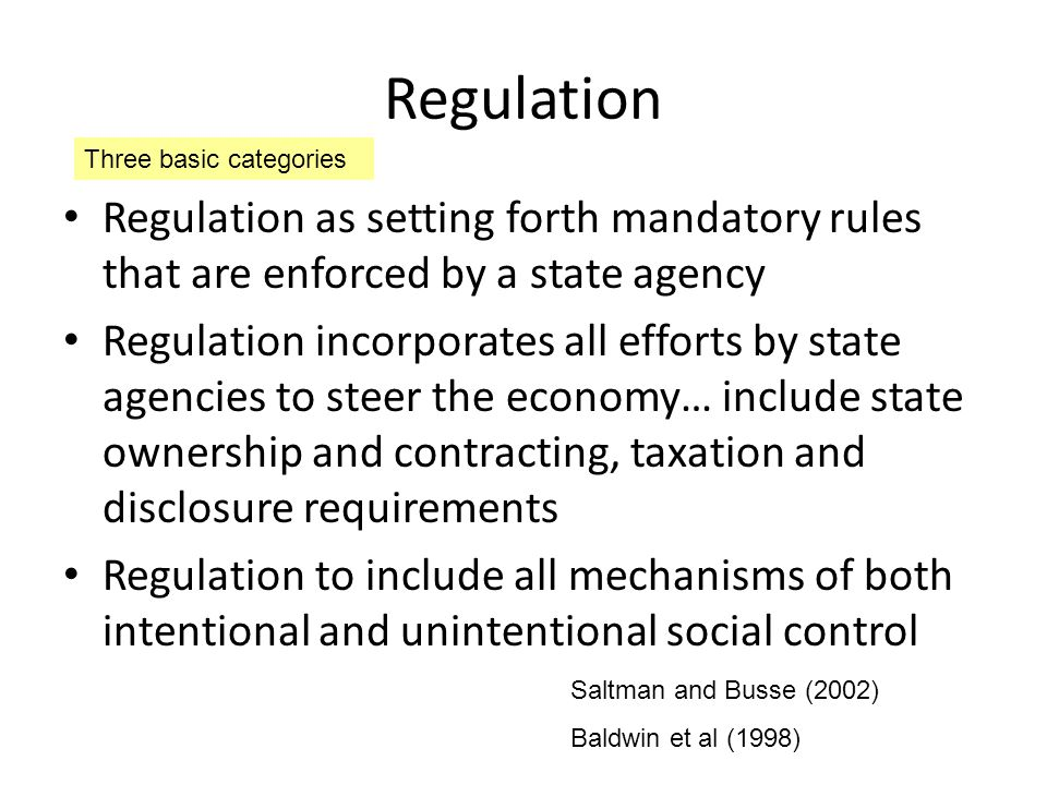 Regulation Three basic categories. Regulation as setting forth mandatory rules that are enforced by a state agency.
