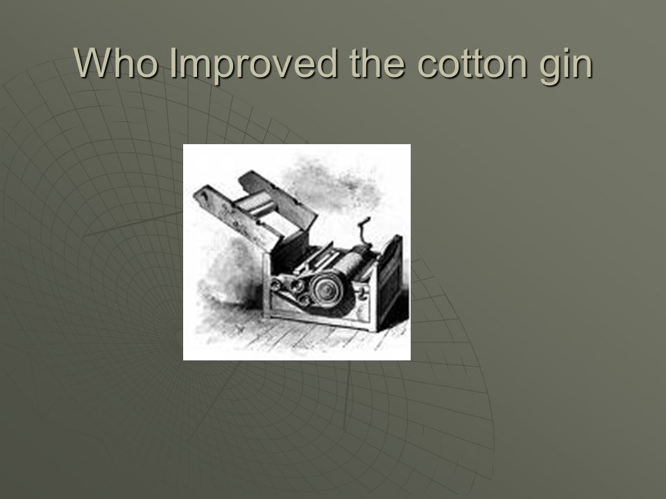 Who Improved the cotton gin