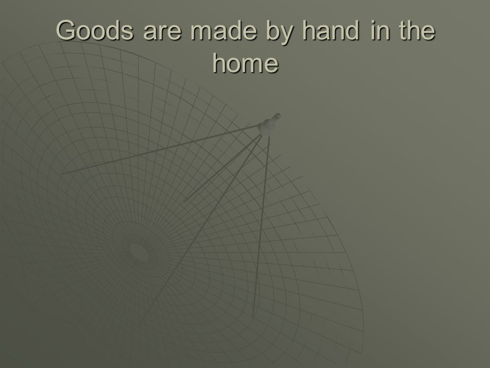 Goods are made by hand in the home