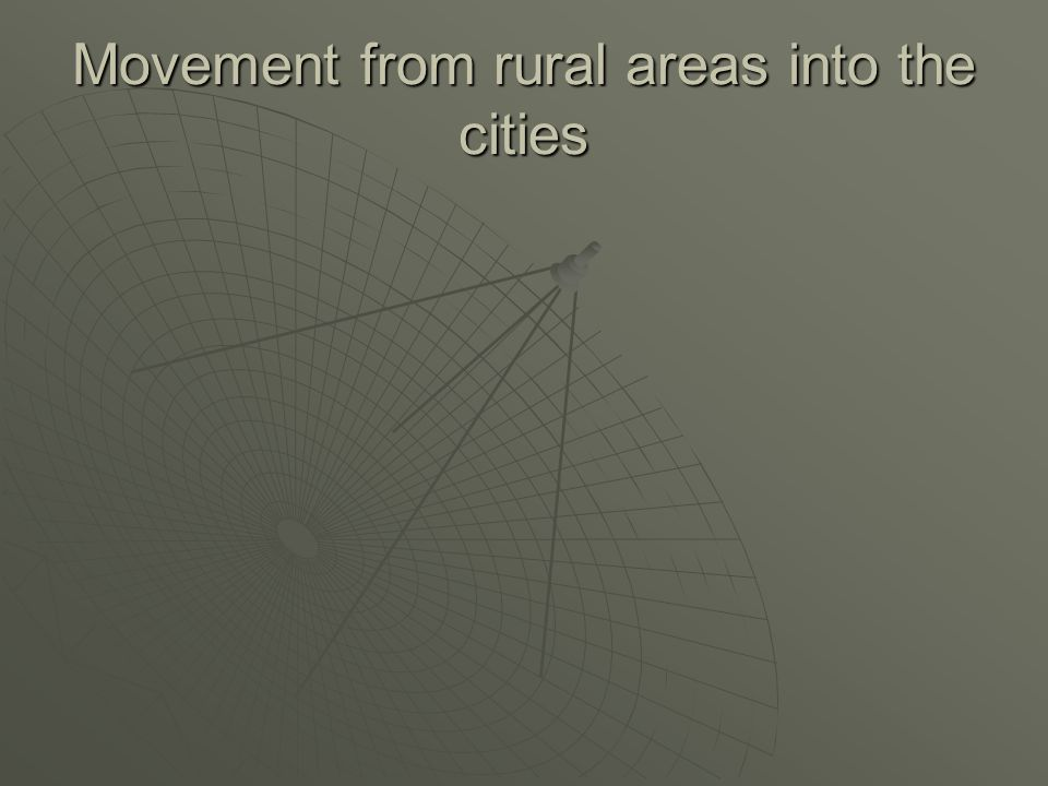 Movement from rural areas into the cities