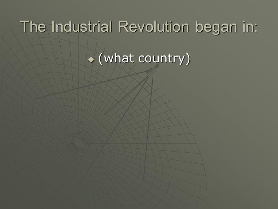 The Industrial Revolution began in: