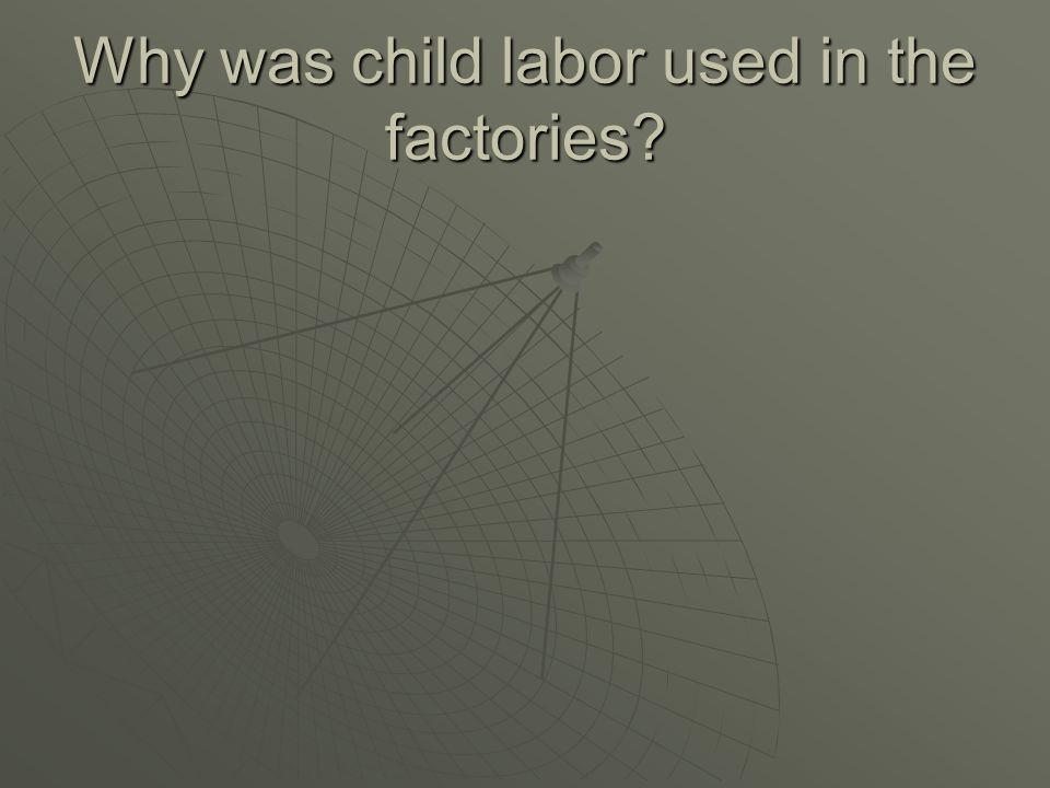 Why was child labor used in the factories