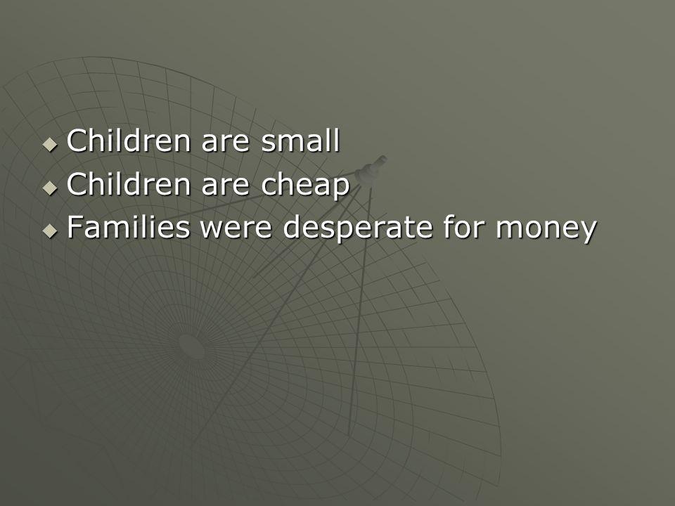 Children are small Children are cheap Families were desperate for money
